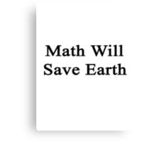 Math Will Save Earth  Canvas Print
