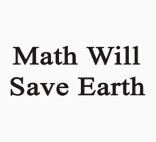 Math Will Save Earth  by supernova23