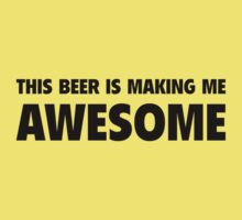 This Beer Is Making Me Awesome by BrightDesign