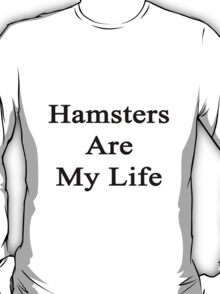 Hamsters Are My Life  T-Shirt