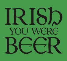 Irish You Were Beer by BrightDesign