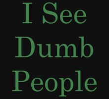 I See Dumb People by BrightDesign