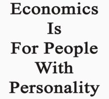 Economics Is For People With Personality  by supernova23