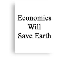 Economics Will Save Earth  Canvas Print