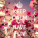 Keep calm and have fun by Amber92