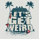 Let's Get Weird by beware1984