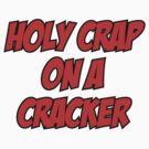 Holy Crap On A Cracker by BrightDesign