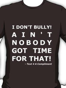 I Don't Bully! (White)  T-Shirt