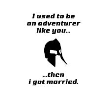 I used to be an adventurer like you, then I got married Photographic Print