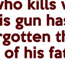 I do not kill with my gun; I kill with my heart Sticker