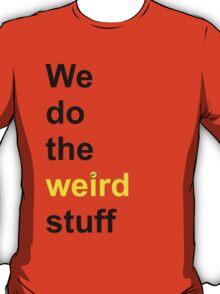 We do the weird stuff (hammer dot of i) T-Shirt
