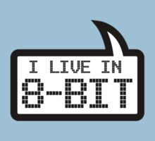 I LIVE IN 8-BIT by Bubble-Tees.com by Bubble-Tees