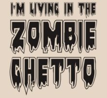 I'M LIVING IN THE ZOMBIE GHETTO by Zombie Ghetto by ZombieGhetto