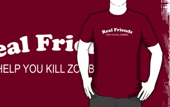 Real Friends Help You Kill Zombies by BrightDesign