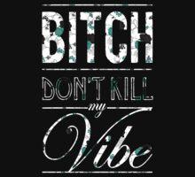 Bitch don't kill my vibe - floral 2 T-Shirt