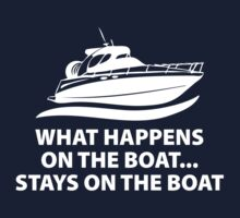 What Happens On The Boat... Stays On The Boat by BrightDesign