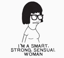 """I'm a  smart, strong, sensual woman"" Tina Belcher from Bob's Burger by saraquinlovesme"