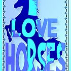 I Love Horses-blue Poster by Lotacats
