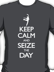Keep Calm and Seize the Day! T-Shirt