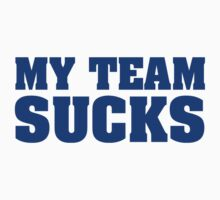 My Team Sucks by BrightDesign