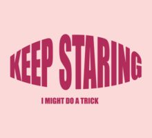 Keep Staring I Might Do A Trick by CarbonClothing