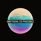Anything is Possible by Sagar  Vasishtha
