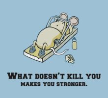 What doesn't kill you makes you stronger. by bigredbubbles6