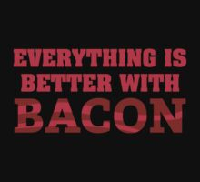 Everything Is Better With Bacon by BrightDesign