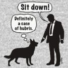 Cartoon, dog & lordling: Sit down! Definitely a case of hubris! by MrFaulbaum