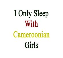 I Only Sleep With Cameroonian Girls  Photographic Print