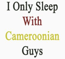 I Only Sleep With Cameroonian Guys  by supernova23