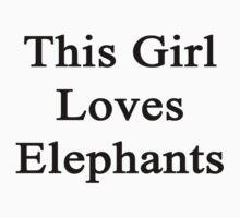 This Girl Loves Elephants  by supernova23