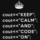 Keep Calm And Carry On - C++ - White by VladTeppi
