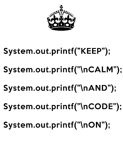 Keep Calm And Carry On - Java - printf with \n front - Black by VladTeppi