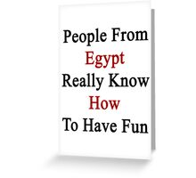 People From Egypt Really Know How To Have Fun  Greeting Card