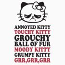 Annoyed Kitty Touchy Kitty Grouchy Ball Of Fur Moody Kitty Grumpy Kitty Grr Grr Grr by Look Human