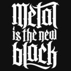 Metal is the new black No.2 (white) by MysticIsland