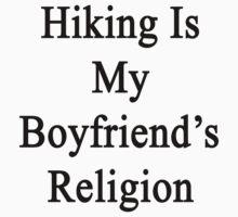 Hiking Is My Boyfriend's Religion  by supernova23