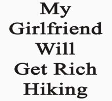 My Girlfriend Will Get Rich Hiking  by supernova23