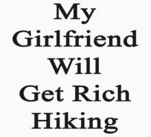 My Girlfriend Will Get Rich Hiking  by supernova23