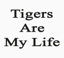 Tigers Are My Life  by supernova23