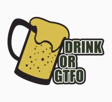Drink or GTFO by creepyjoe