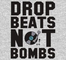 Drop Beats Not Bombs by protos