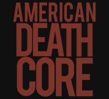 American Deathcore  by CalvertSheik