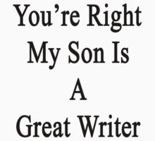 You're Right My Son Is A Great Writer  by supernova23