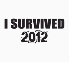 I survived 2012 by creepyjoe