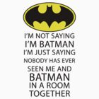 I'm not saying I'm Batman...  by kevinlartees
