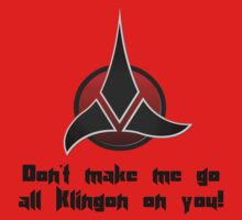 Don't make me go all Klingon on you! by Mcflytrek