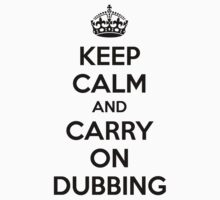 Keep Calm and Carry On Dubbing by Barbo