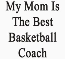 My Mom Is The Best Basketball Coach  by supernova23